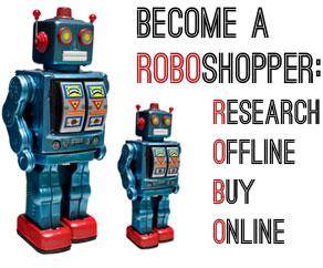 Become a roboshopper: Research offline, buy online